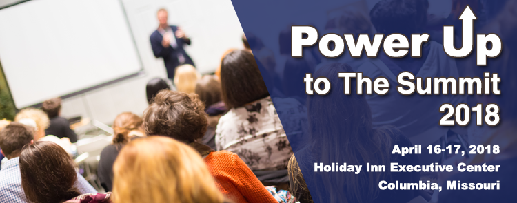 Power Up to the Summt 2018 April 16-17, 2018, Holiday Inn Executive Center, Columbia, MO