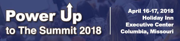 Power Up to Summit 2018, April 16-17, 2018 Holidiay Inn Executive Center, Columbia, MO