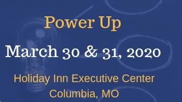 Power Up 2020 Held 3/30/20 & 3/31/20 at the Holiday Inn Executive Center in Columbia, MO